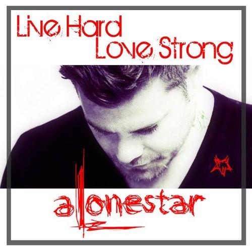 Live Hard,Love Strong EP von Alonestar