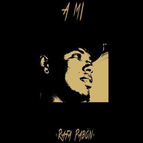 A Mi by Rafa Pabön