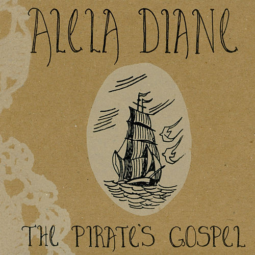 The Pirate's Gospel by Alela Diane