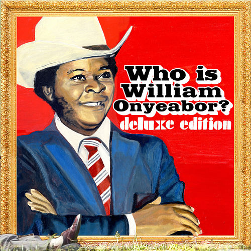 World Psychedelic Classics 5: Who Is (Deluxe Edition) de William Onyeabor