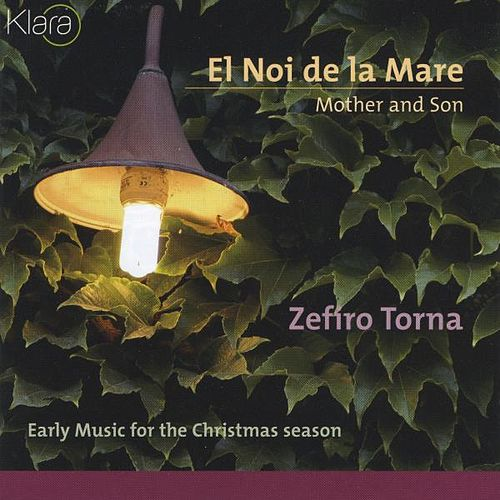 El Noi de la Mare, Mother and Son, Early music for the Christmas season by Zefiro Torna