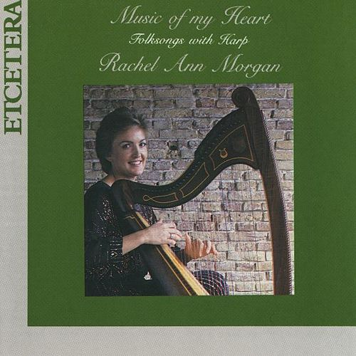 Music of my heart, folksongs with harp by Rachel Ann Morgan