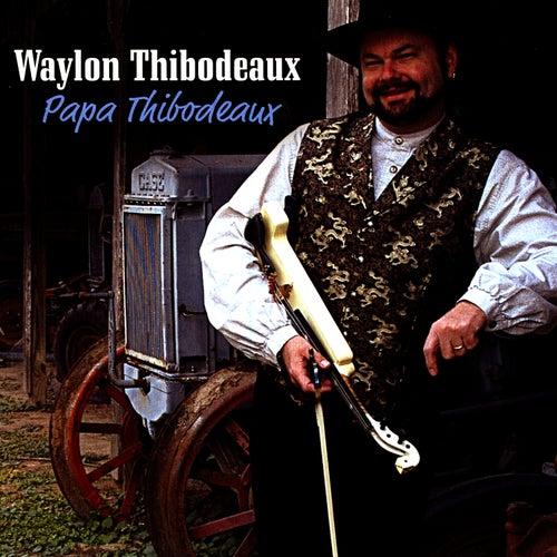 Papa Thibodeaux by Waylon Thibodeaux
