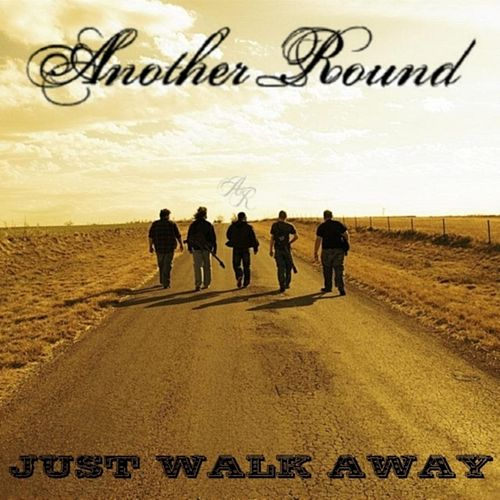 Just Walk Away by Another Round