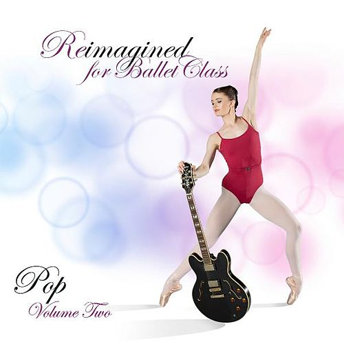 Reimagined for Ballet Class (Pop Volume 2) by Andrew Holdsworth