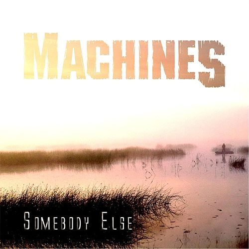 Somebody Else by The Machines