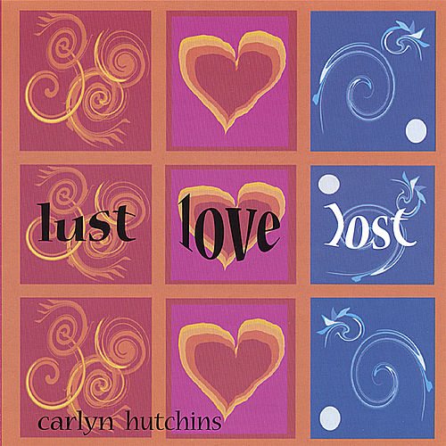 Lust Love Lost by Carlyn Hutchins