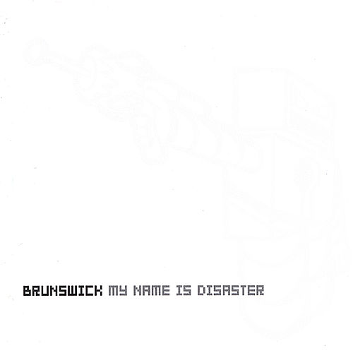 My Name is Disaster by BRUNSWICK