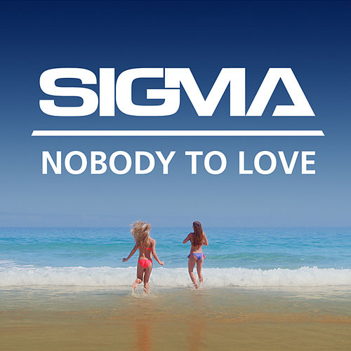 Nobody To Love von Sigma