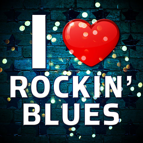 I Love Rockin' Blues de Various Artists