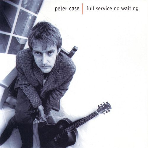 Full Service No Waiting by Peter Case