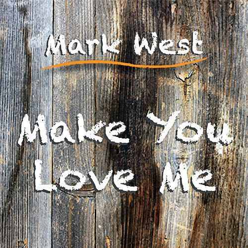 Make You Love Me by Mark West