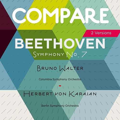 Beethoven: Symphony No. 7, Herbert von Karajan vs. Bruno Walter (Compare 2 Versions) by Various Artists