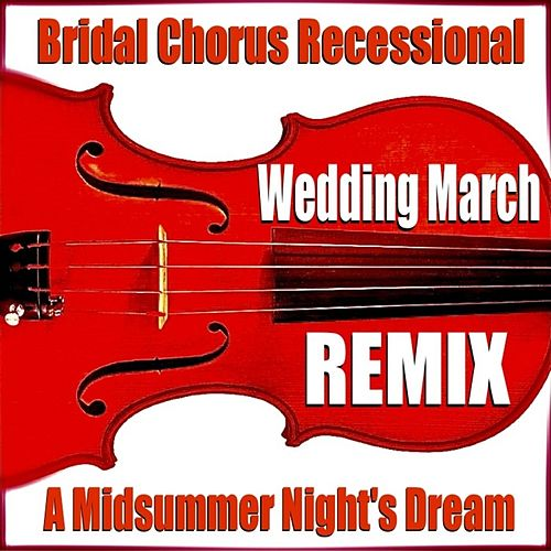 Wedding March Remix (Bridal Chorus Recessional) [a Midsummer Night's Dream] de Blue Claw Philharmonic