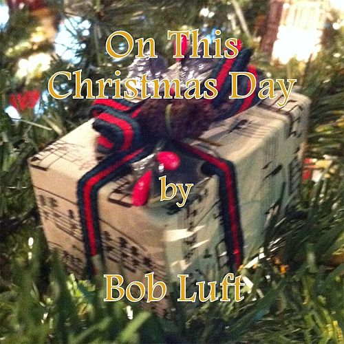 On This Christmas Day by Bob Luft