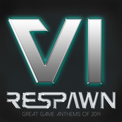 Respawn VI - Great Game Anthems of 2014 by Various Artists