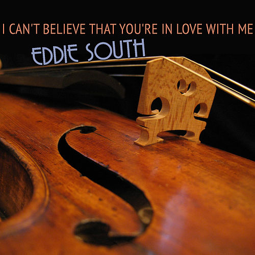 I Can't Believe That You're in Love with Me de Eddie South