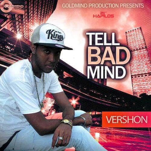 Tell Bad Mind by Vershon