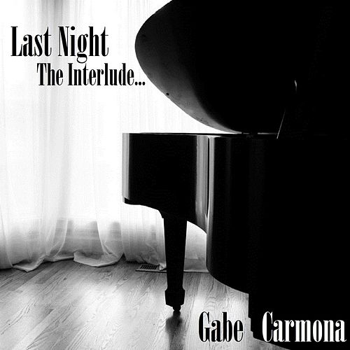 Last Night: The Interlude (Unplugged) [feat. Ward Aycock] by Gabe Carmona