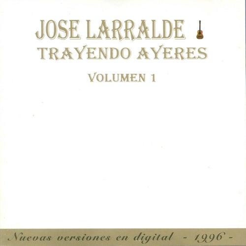 Trayendo Ayeres (Volumen 1) de Jose Larralde