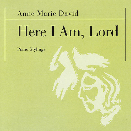 Here I Am, Lord by Anne Marie David : Napster