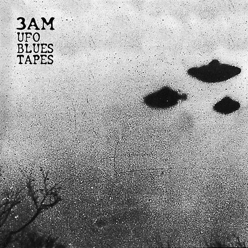 UFO Blues Tapes by 3am