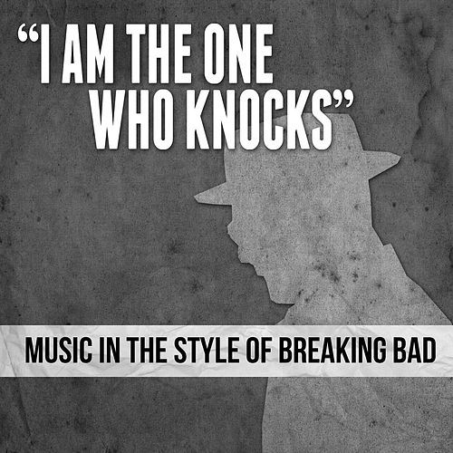'I Am the One Who Knocks' Music in the Style of Breaking Bad von Various Artists