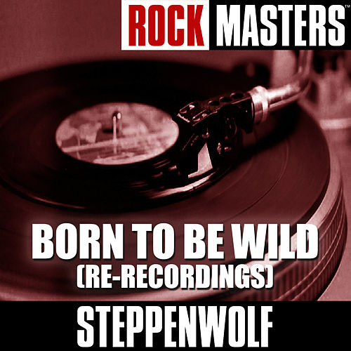 Rock Masters: Born To Be Wild (Re-Recordings) von Steppenwolf