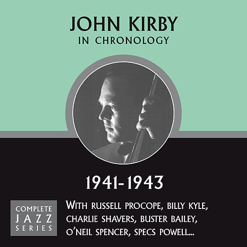 Complete Jazz Series 1941 - 1943 by John Kirby