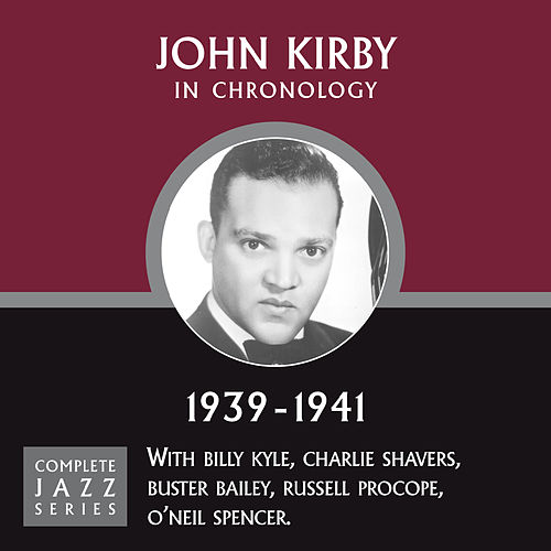 Complete Jazz Series 1939 - 1941 by John Kirby