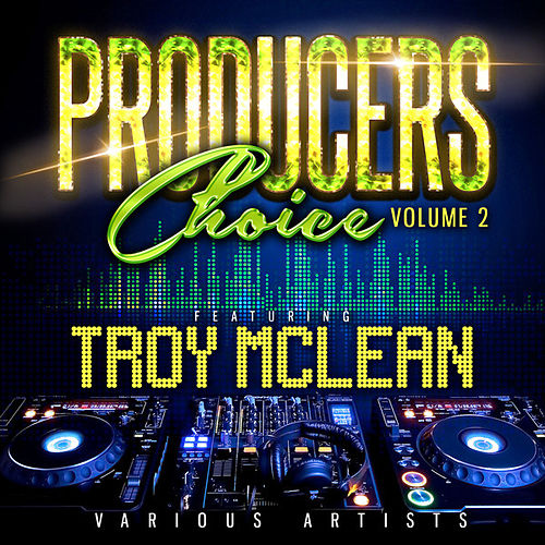 Producers Choice Vol. 2 (feat. Troy McLean) by Various Artists