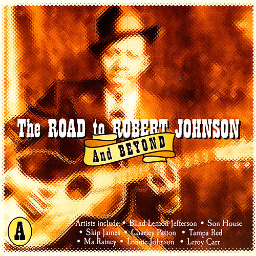 The Road To Robert Johnson And Beyond, CD A de Various Artists