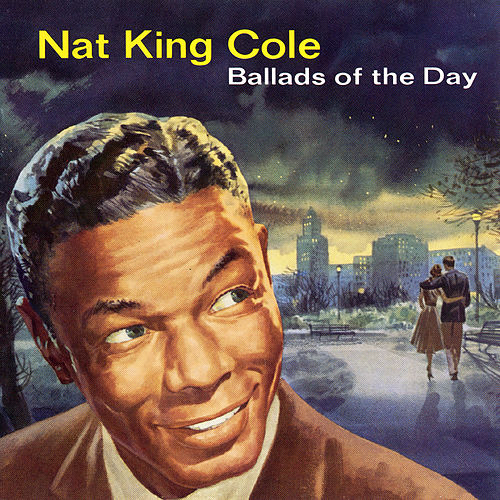 Ballads Of The Day by Nat King Cole