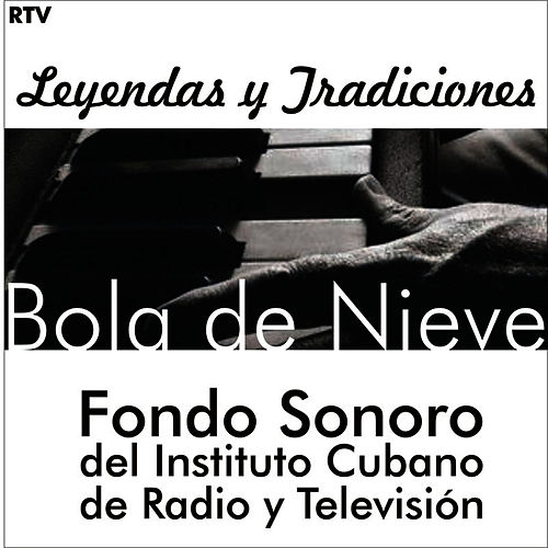 Bola De Nieve. Fondos Sonoros Del Instituto de Radio y Televisión de Bola De Nieve