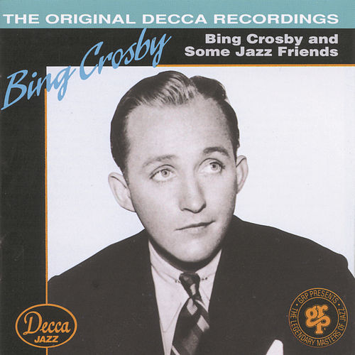 Bing Crosby And Some Jazz Friends by Bing Crosby