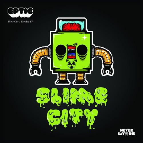 Slime City / Trouble de Eptic