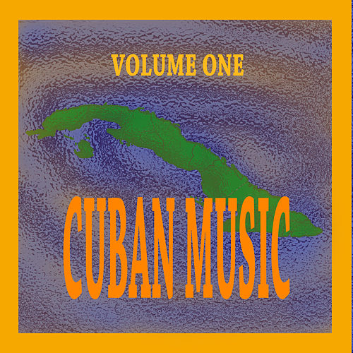 Cuban Music Vol. 1 de Various Artists