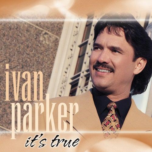 It's True by Ivan Parker