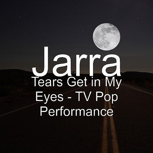 Tears Get in My Eyes - TV Pop Performance von Jarra