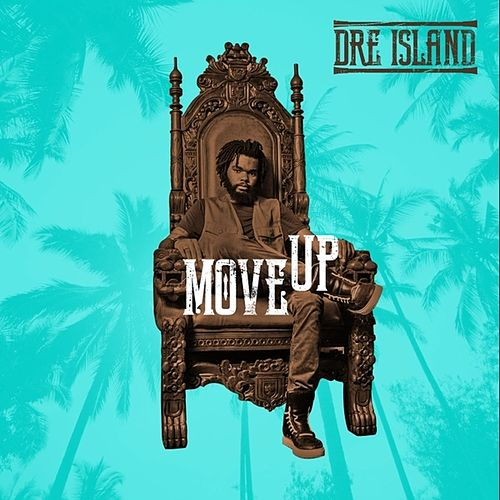Move Up - Single by Dre Island