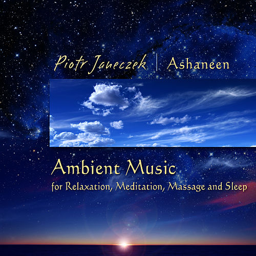 Ambient Music for Relaxation, Meditation, Massage and Sleep by Piotr Janeczek