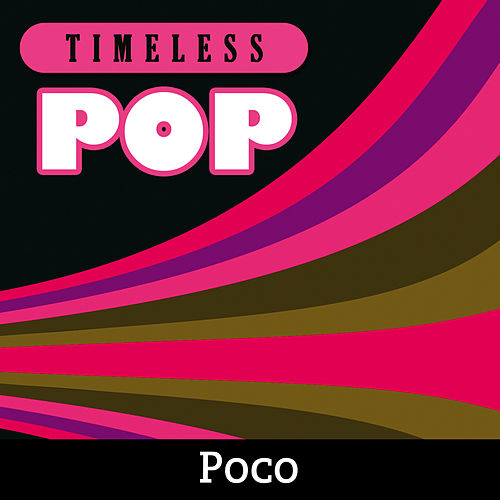 Timeless Pop: Poco von Poco