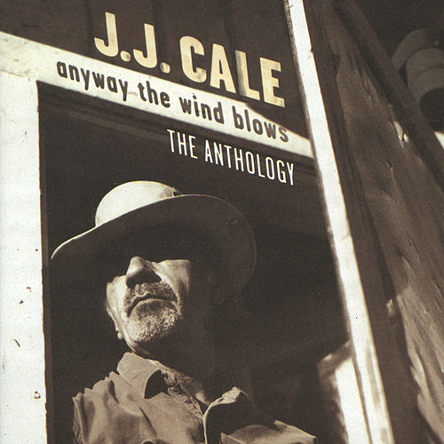 Anyway The Wind Blows - The Anthology by JJ Cale