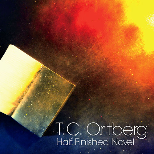 Half Finished Novel de T.C. Ortberg