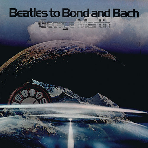 Beatles To Bond To Bach by George Martin