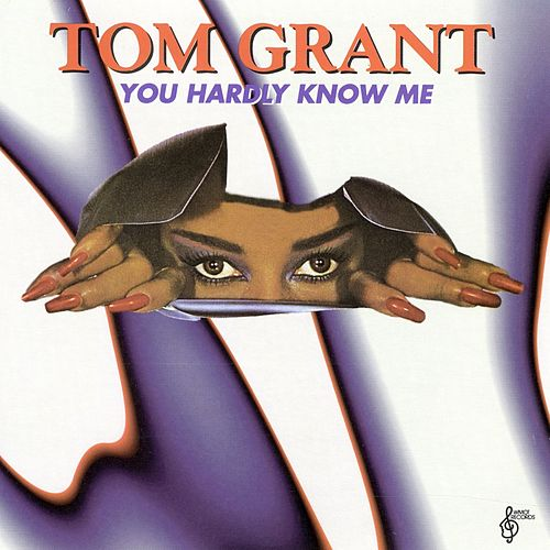 You Hardly Know Me by Tom Grant