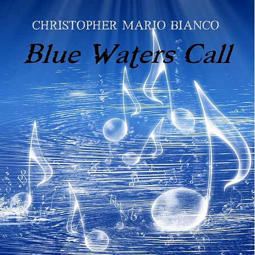 Blue Waters Call de Christopher Mario Bianco