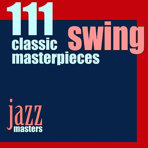 111 Swing Classic Masterpieces (Jazz Masters) de Various Artists