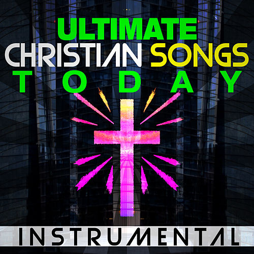 Ultimate Christian Songs Instrumental Today de His Nation