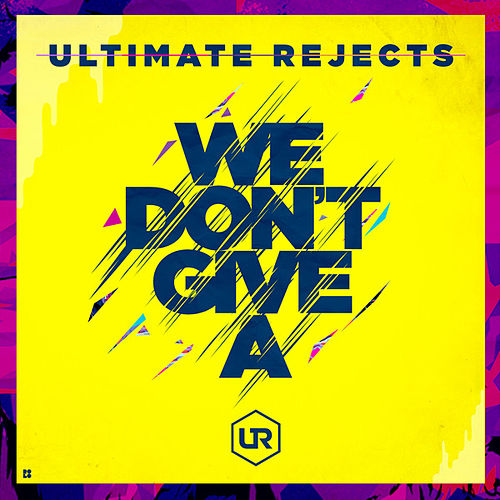 We Don't Give A - Single de Ultimate Rejects